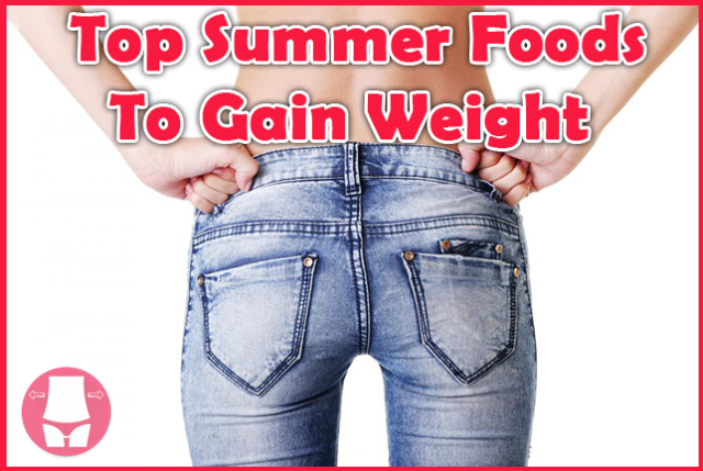 Top Summer Foods To Gain Weight Fast